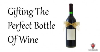 Gifting The Perfect Bottle Of Wine
